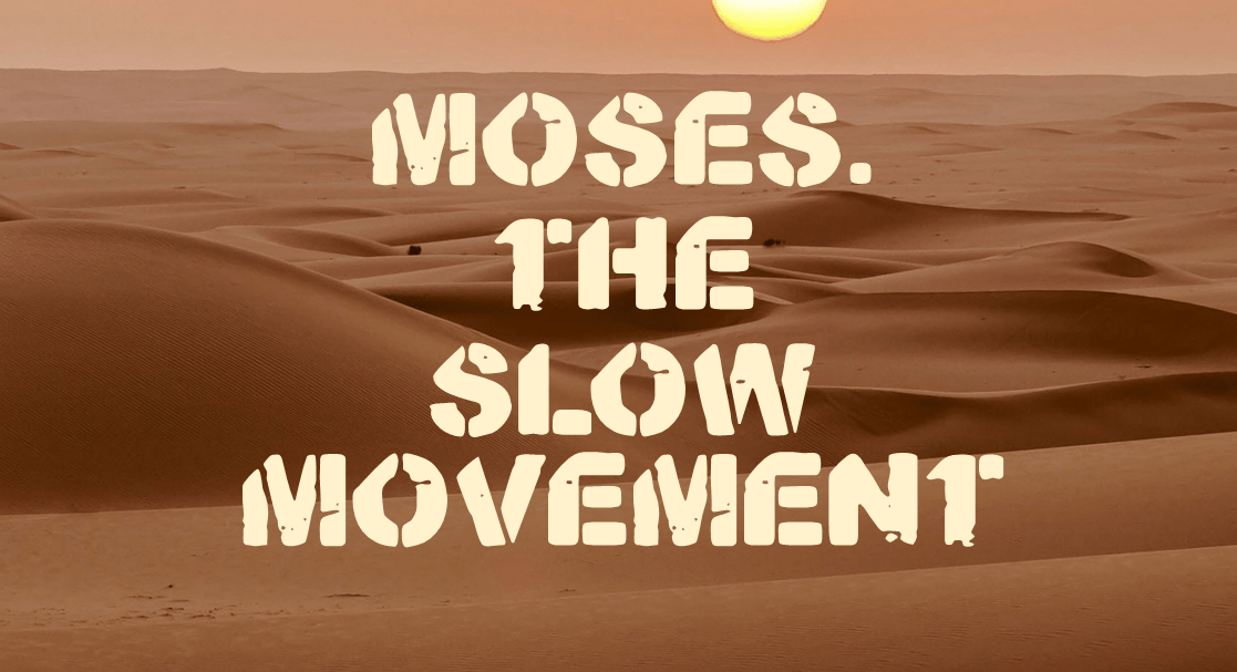 Moses: The Slow Movement