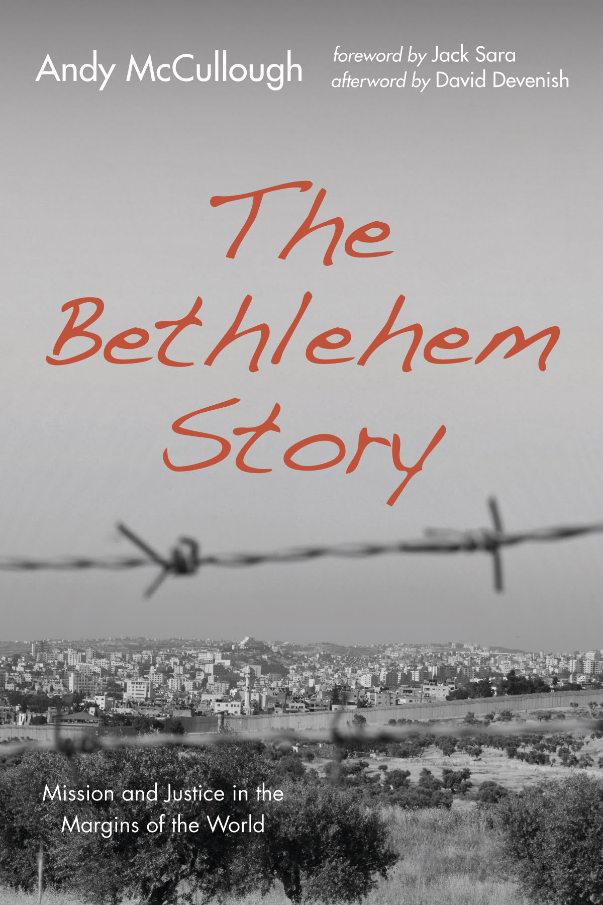 The Bethlehem Story: Mission and Justice in the Margins of the World, by Andy McCullough