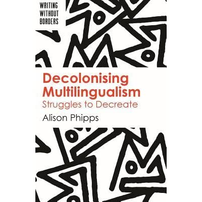 Decolonising Multilingualism by Alison Phipps. A review.